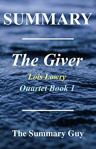 Summary - The Giver: By Lois Lowry - Giver Quartet Book 1 (The Giver: A Complete Summary - Book 1,Quartet, Paperback, Audiobook, Audible ) (Lois Lowry Box Set)