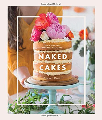 Naked Cakes: Simply Beautiful Handmade Creations by Lyndel Miller