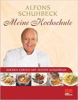 Kochschule buch  Meine Kochschule: Kochen lernen mit Alfons Schuhbeck: Amazon.de ...