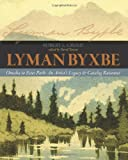 Lyman Byxbe-Omaha to Estes Park : An Artist's Legacy and Catalog Raisonné, Crump, Robert, 0984778004