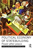 Political Economy of Statebuilding: Power after peace (Routledge Studies in Intervention and Statebuilding), , 0415521572