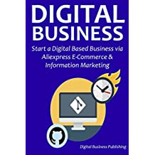 DIGITAL BUSINESS: Start a Digital Based Business via Aliexpress E-Commerce & Information Marketing
