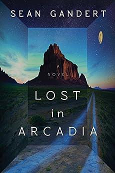Lost in Arcadia: A Novel by [Gandert, Sean]
