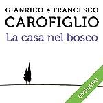 La casa nel bosco | Gianrico Carofiglio,Francesco Carofiglio