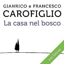 La casa nel bosco Audiobook by Gianrico Carofiglio, Francesco Carofiglio Narrated by Gianrico Carofiglio, Francesco Carofiglio
