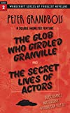 Image of The Glob Who Girdled Granville and the Secret Lives of Actors