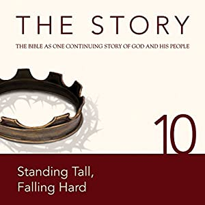 The Story, NIV: Chapter 10 - Standing Tall, Falling Hard (Dramatized) Audiobook