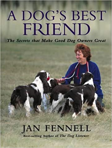 A Dog's Best Friend: The Secrets That Make Good Dog Owners Great by Jan Fennell (2004-08-02)