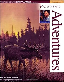 Paint Along with Jerry Yarnell Volume Five - Painting Adventures by Jerry Yarnell (2002-09-20)