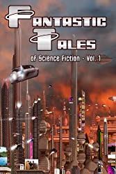 Fantastic Tales of Science Fiction: Volume 1