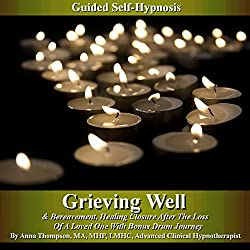 Healthy Grieving & Bereavement Guided Self Hypnosis