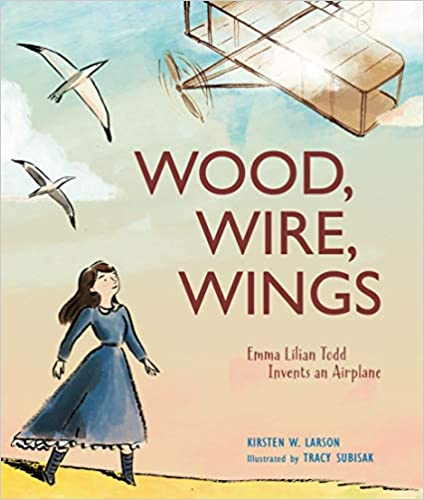 WOOD, WIRE, WINGS: Emma Lilian Todd Invents and Airplane