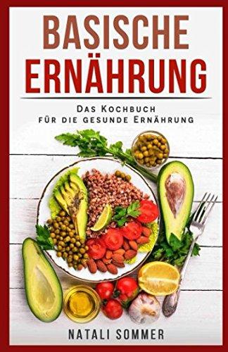 Basische Ernährung  Das Kochbuch Für Die Gesunde Ernährung