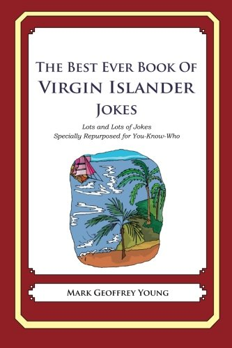 The Best Ever Book of Virgin Islander Jokes: Lots and Lots of Jokes Specially Repurposed for You-Know-Who pdf