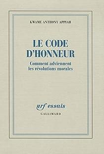 Le code d'honneur : Comment adviennent les révolutions morales par Appiah
