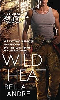 Wild Heat (Hot Shots: Men of Fire Book 1) by [Andre, Bella]