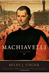 Machiavelli: A Biography by Miles Unger(2011-02-01) Paperback