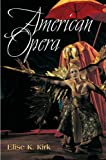 American Opera, Elise K. Kirk, 0252073029