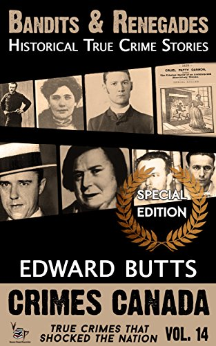 Bandits & Renegades: True Crime Stories (Crimes Canada: True Crimes That Shocked The Nation Book 14)