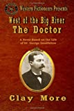 West of the Big River: the Doctor, Clay More, 1499714335