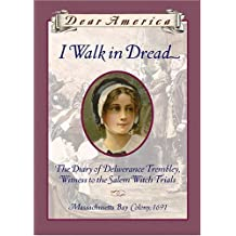 Dear America: I Walk in Dread: The Diary of Delierance Trembley, Witness to the Salem Witch Trails