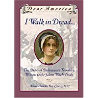 I Walk in Dread: The Diary of Deliverance Trembly, Witness to the Salem Witch Trials...
