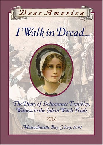 I Walk in Dread: The Diary of Deliverance Trembly, Witness to the Salem Witch Trials, Massachusetts Bay Colony 1691 (Dear America Series)