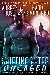 Shifting Fates: Uncaged (Urban Fantasy Shifter Romance Book Two) (English Edition)