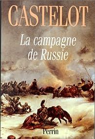 La Campagne de Russie 1812 par André Castelot