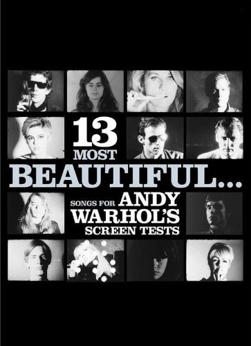 13 Most Beautiful ... Songs for Andy Warhol's Screen Tests -