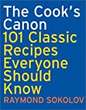 The Cook's Canon : 101 Classic Recipes Everyone Should Know (Cookbooks)