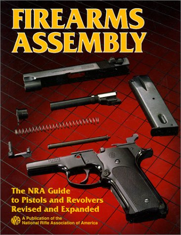 Firearms Assembly : The NRA Guide to Pistols and Revolvers, Item# - Pistol Nra