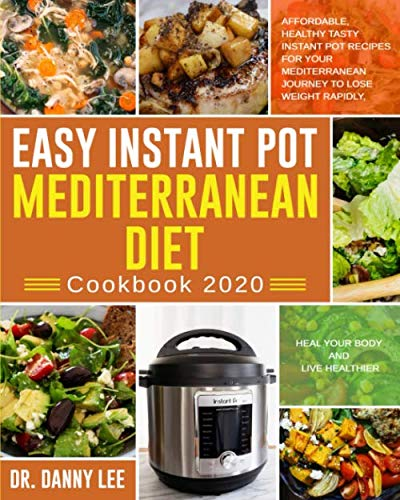 Easy Instant Pot Mediterranean Diet Cookbook 2020: Affordable, Healthy Tasty Instant Pot Recipes for Your Mediterranean Journey to Lose Weight Rapidly, Heal Your Body and Live Healthier