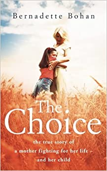 The Choice: The true story of a mother fighting for her life - and her child