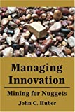 Managing Innovation, John C. Huber, 0595202837