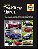 The Kit Car Manual: The Complete Guide to Choosing, Buying, and Building British and American Kit Cars