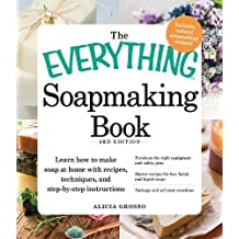 The Everything Soapmaking Book: Learn How to Make Soap at Home with Recipes, Techniques, and Step-by-Step Instructions - Purchase the right equipment soaps, and Package and sell your creations