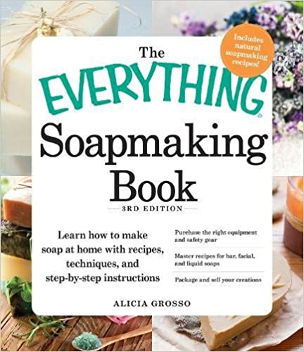 The Everything Soapmaking Book, 3rd Edition: Learn How To Make Soap At Home With Recipes, Techniques, And Step-by-step Instructions Purchase The Right ... Liquid Soaps Package And Sell Your Creations por Alicia Grosso epub