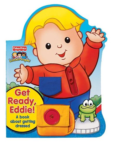 Read Online Get Ready, Eddie! A Book About Getting Dressed (Fisher Price Little People) pdf