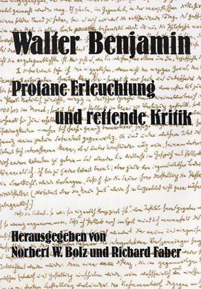 Walter Benjamin  Profane Erleuchtung Und Rettende Kritik