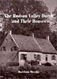 The Hudson Valley Dutch and Their Houses, Harrison F. Meeske, 0916346641