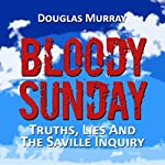 Bloody Sunday: Truths, Lies, & the Saville Inquiry | Douglas Murray