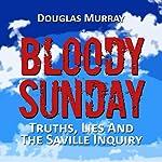 Bloody Sunday: Truths, Lies, & the Saville Inquiry | Douglas Murray