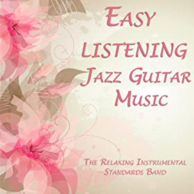 easy listening jazz guitar music the relaxing instrumental standards band mp3. Black Bedroom Furniture Sets. Home Design Ideas