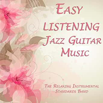 easy listening jazz guitar music by the relaxing instrumental standards band on amazon music. Black Bedroom Furniture Sets. Home Design Ideas