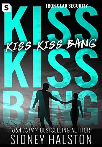 Kiss Kiss Bang: An Iron Clad Security Novel (Iron-clad Security) by [Halston, Sidney]