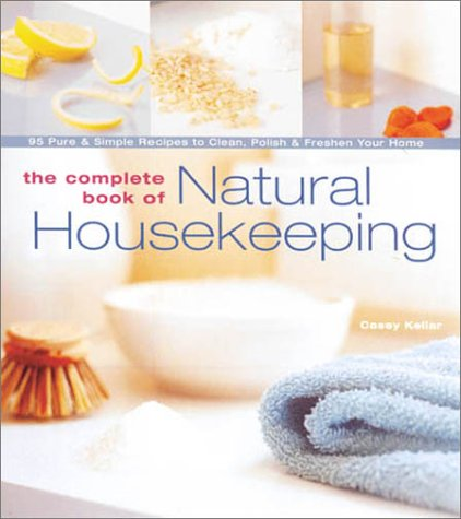The Complete Book of Natural Housekeeping: 95 Pure & Simple Recipes to Clean, Polish & Freshen Your Home by Brand: Lark Books