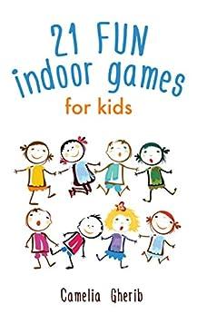 Indoor Games: 21 Fun Indoor Games for Kids by [Gherib, Camelia]