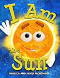 img - for I Am the Sun: A Book About the Sun for Kids book / textbook / text book