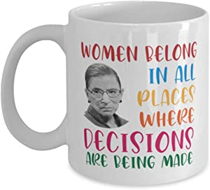 Ruth Bader Ginsburg Coffee Mug,Women Belong In All Places Where Decisions Are Being Made